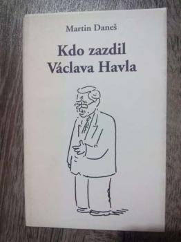 Kdo zazdil Václava Havla-M.Daneš