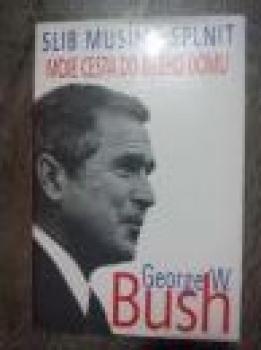 Slib musíme plnit-moje cesta do Bílého domu-G.W.Bush