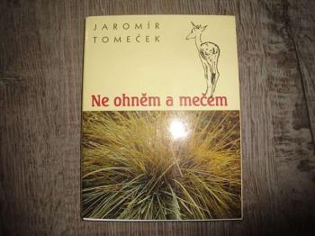 Ne ohněm a mečem-J.Tomeček