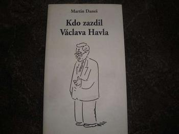 Kdo zazdil Václava Havla? Martn Daneš