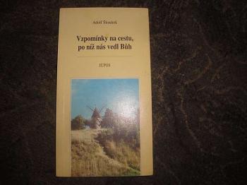 Vzpomínky na cestu, po níž nás vedl Bůh-A.Šlosárek