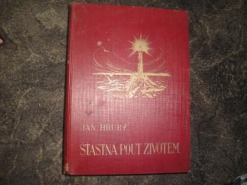 Šťastná pouť životem od kolébky ke hromu-rodinná čítanka pro československý lid