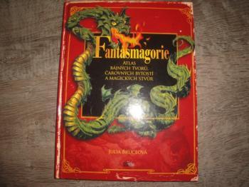 Fantasmagorie-atlas bájných tvorů,čarovných bytostí a magických stvůr